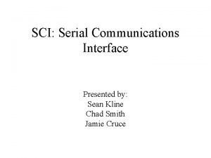 SCI Serial Communications Interface Presented by Sean Kline