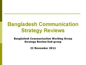 Bangladesh Communication Strategy Reviews Bangladesh Communication Working Group