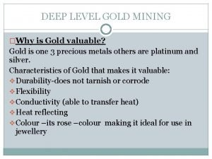 DEEP LEVEL GOLD MINING Why is Gold valuable
