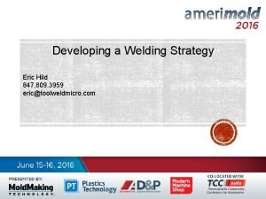 Developing a Welding Strategy Eric Hild 847 809