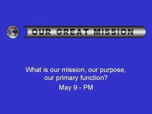 What is our mission our purpose our primary