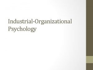 IndustrialOrganizational Psychology What is IO Psychology Industrial Psychology