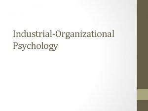 IndustrialOrganizational Psychology What is IO Psychology Industrial Psychology