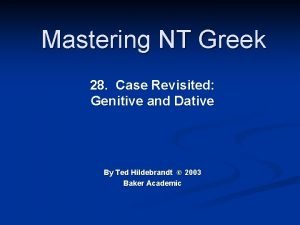 Mastering NT Greek 28 Case Revisited Genitive and
