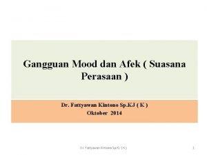 Gangguan Mood dan Afek Suasana Perasaan Dr Fattyawan