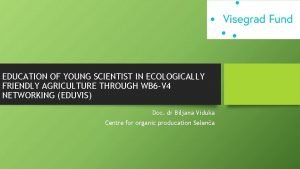 EDUCATION OF YOUNG SCIENTIST IN ECOLOGICALLY FRIENDLY AGRICULTURE