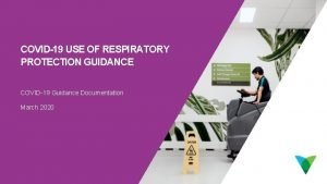 COVID19 USE OF RESPIRATORY PROTECTION GUIDANCE COVID19 Guidance