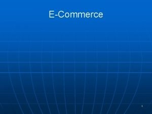 ECommerce 1 Ecommerce Describe ECommerce Identify benefits and