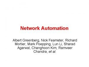 Network Automation Albert Greenberg Nick Feamster Richard Mortier