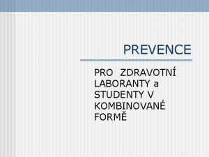 PREVENCE PRO ZDRAVOTN LABORANTY a STUDENTY V KOMBINOVAN