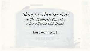SlaughterhouseFive or The Childrens Crusade A DutyDance with