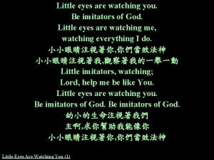 Little eyes are watching you Be imitators of