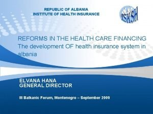 REPUBLIC OF ALBANIA INSTITUTE OF HEALTH INSURANCE REFORMS