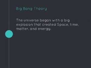 Big Bang Theory The universe began with a