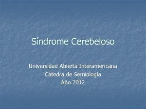 Sndrome Cerebeloso Universidad Abierta Interamericana Ctedra de Semiologa