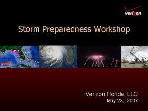 Storm Preparedness Workshop Verizon Florida LLC May 23