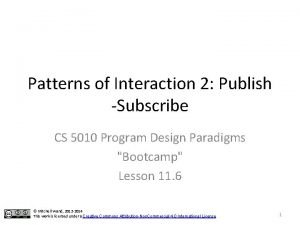 Patterns of Interaction 2 Publish Subscribe CS 5010