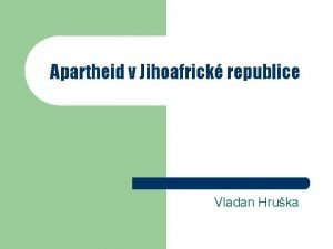 Apartheid v Jihoafrick republice Vladan Hruka Apartheid l