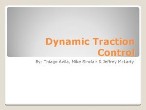 Dynamic Traction Control By Thiago Avila Mike Sinclair