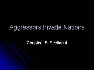 Aggressors Invade Nations Chapter 15 Section 4 Introduction