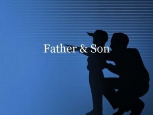 Father Son Why Father Son Parental relationship Same