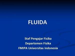 FLUIDA Staf Pengajar Fisika Departemen Fisika FMIPA Universitas