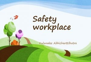 Safety workplace Kulwadee Abhicharttibutra Related terms Safety protecting