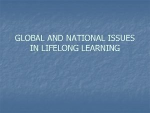 GLOBAL AND NATIONAL ISSUES IN LIFELONG LEARNING Introduction