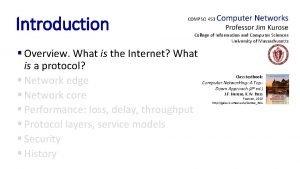 Introduction COMPSCI 453 Computer Networks Professor Jim Kurose