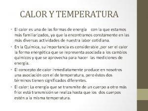 CALOR Y TEMPERATURA El calor es una de