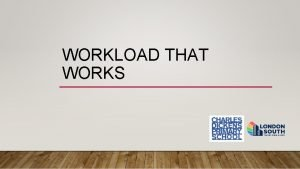 WORKLOAD THAT WORKS WORKLOAD THAT WORKS FOR WHOM