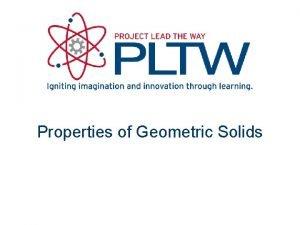 Properties of Geometric Solids Geometric Solids are threedimensional
