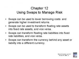 Chapter 12 Using Swaps to Manage Risk Swaps