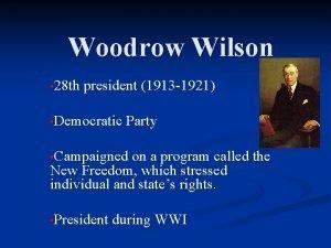 Woodrow Wilson 28 th president 1913 1921 Democratic