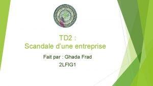 TD 2 Scandale dune entreprise Fait par Ghada