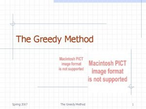 The Greedy Method Spring 2007 The Greedy Method