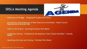 SRSLA Meeting Agenda Welcome and Pledge Outgoing President
