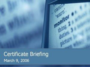 Certificate Briefing March 9 2006 Agenda n Background