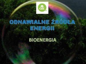 ODNAWIALNE RDA ENERGII BIOENERGIA ENERGIA to zdolno systemu