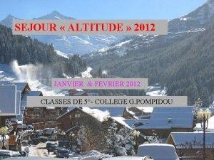 SEJOUR ALTITUDE 2012 JANVIER FEVRIER 2012 CLASSES DE