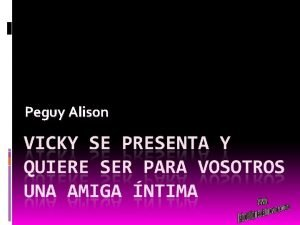 Peguy Alison Hola chicos Soy Vicky y me
