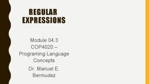 REGULAR EXPRESSIONS Module 04 3 COP 4020 Programing