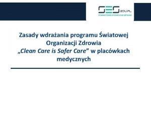 Zasady wdraania programu wiatowej Organizacji Zdrowia Clean Care