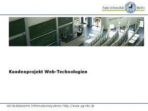 Kundenprojekt WebTechnologien AG Netzbasierte Informationssysteme http www agnbi