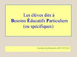 Les lves dits Besoins ducatifs Particuliers ou spcifiques