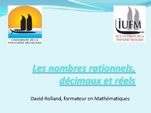 Les nombres rationnels dcimaux et rels David Rolland