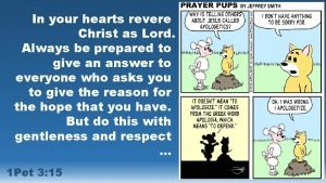 In your hearts revere Christ as Lord Always