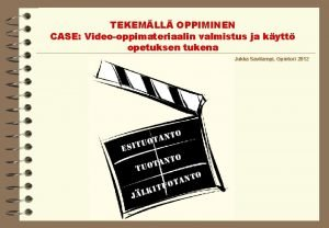 TEKEMLL OPPIMINEN CASE Videooppimateriaalin valmistus ja kytt opetuksen