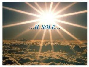IL SOLE Come si formato il SOLE Il