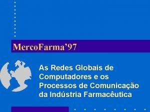 Merco Farma 97 As Redes Globais de Computadores